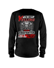 I'm Not Yelling I'm An Firefighter That's How We Long Sleeve Tee thumbnail