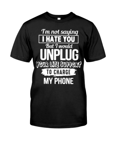 I'm not saying I hate you But I would Unplug
