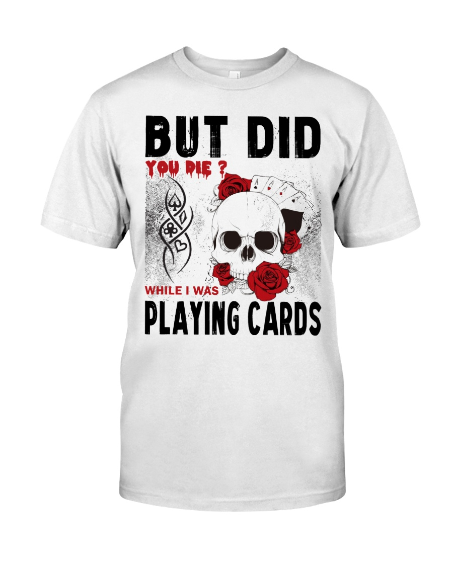 But Did You Die Classic T-Shirt
