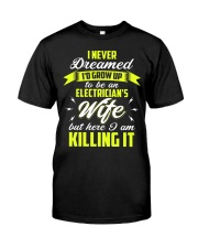 Here I Am To Be An Electrician's Wife  Classic T-Shirt front