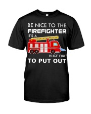Be Nice To The Firefighter Classic T-Shirt front