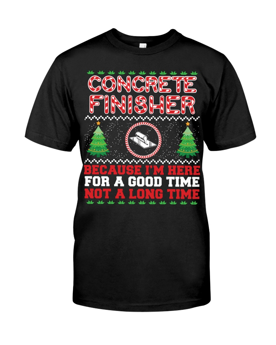Concrete Finisher Here For A Good Time  Classic T-Shirt