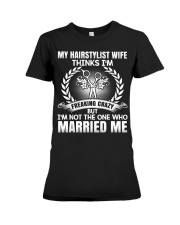 My Hair Stylist Wife Thinks I'm Freaking Crazy Premium Fit Ladies Tee thumbnail