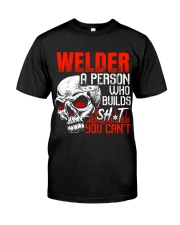 Welder Builds Sht You Can't Classic T-Shirt front