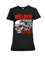 Welder Builds Sht You Can't Premium Fit Ladies Tee thumbnail