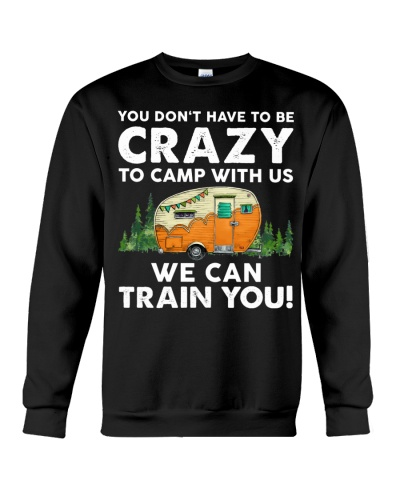 You Dont't Have To Be Crazy To Camp With Us