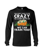 You Dont't Have To Be Crazy To Camp With Us Long Sleeve Tee thumbnail