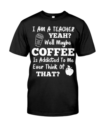 I Am A Teacher Yeah Well Maybe Coffee