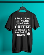 I Am A Teacher Yeah Well Maybe Coffee Classic T-Shirt lifestyle-mens-crewneck-front-3