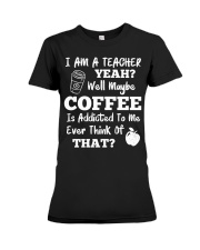 I Am A Teacher Yeah Well Maybe Coffee Premium Fit Ladies Tee thumbnail