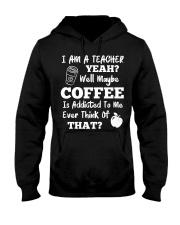 I Am A Teacher Yeah Well Maybe Coffee Hooded Sweatshirt thumbnail