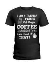 I Am A Teacher Yeah Well Maybe Coffee Ladies T-Shirt thumbnail