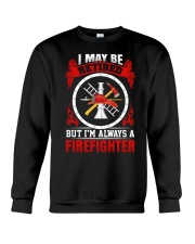 I May Be Retired But I'm Always A Firefighter Crewneck Sweatshirt thumbnail