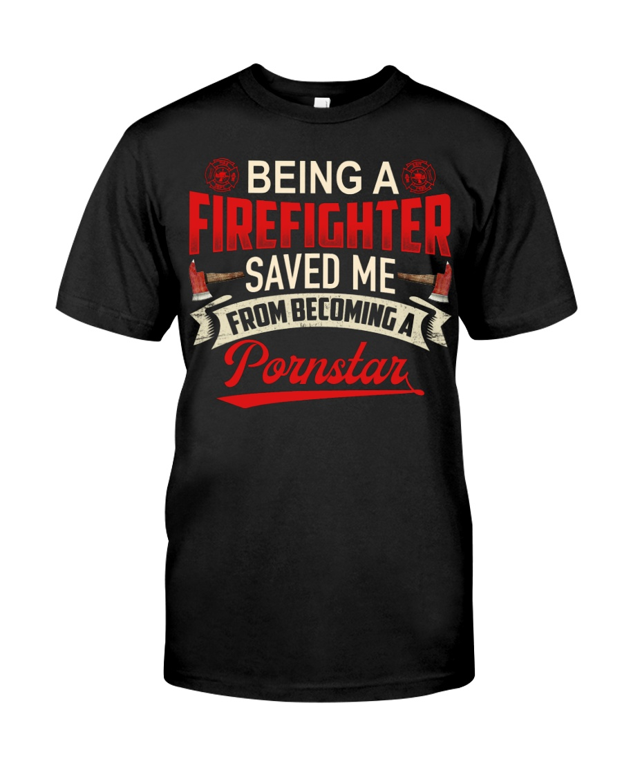Be A Firefighter Saved Me From Becoming A Pornstar Classic T-Shirt