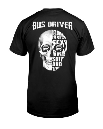 Bus Driver Because I'm Far Too Sexy To Wear Suit