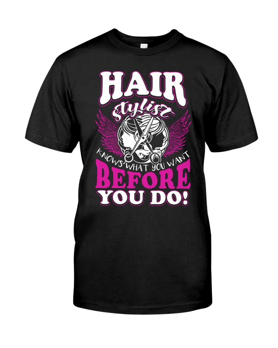 Hair Stylist Knows What You Want Before You Do Classic T-Shirt