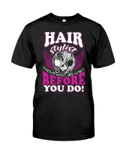 Hair Stylist Knows What You Want Before You Do Classic T-Shirt front