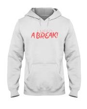 I Need A Break Hooded Sweatshirt thumbnail