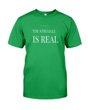 The Struggle Is Real Classic T-Shirt front