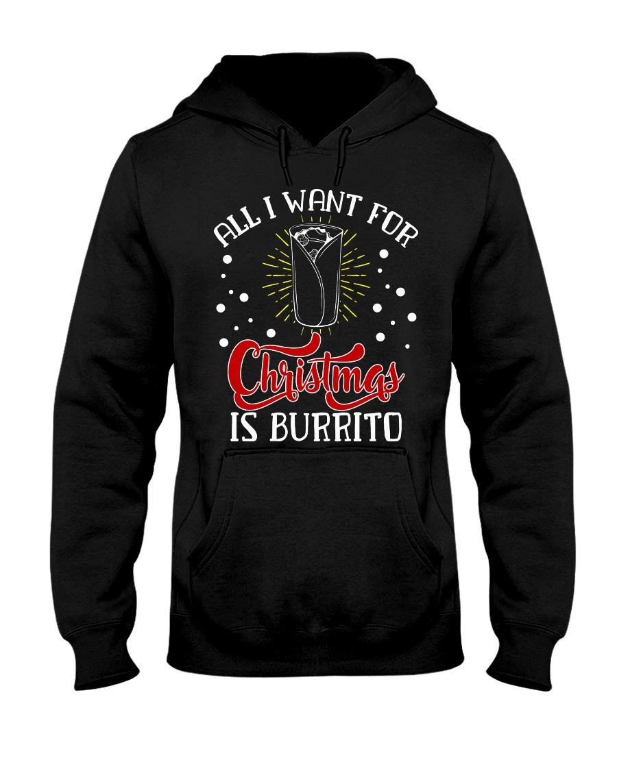 All I want for christmas is Burrito Funny Gift Hooded Sweatshirt