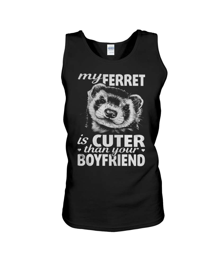 MY FERRET IS CUTER THAN YOUR BOYFRIEND Unisex Tank