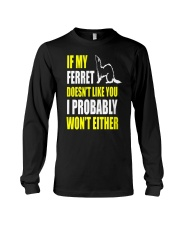 My Ferret Does Not Like You Long Sleeve Tee thumbnail