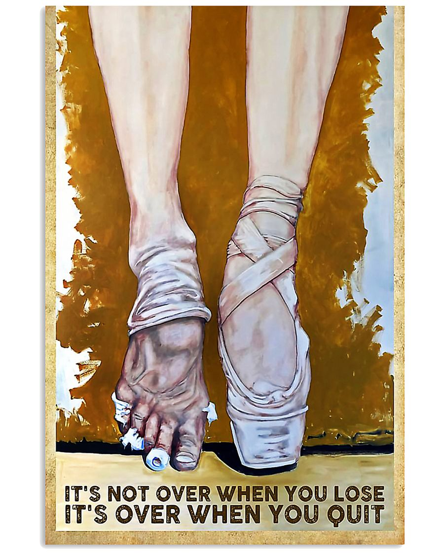 Ballet It's not over when you lose it's over when  11x17 Poster