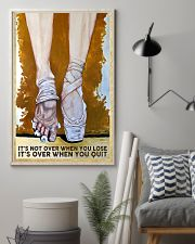 Ballet It's not over when you lose it's over when  11x17 Poster lifestyle-poster-1