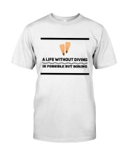 A life without diving is possible but boring Classic T-Shirt front
