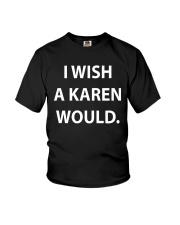 I WISH A KAREN WOULD Youth T-Shirt thumbnail
