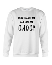 DON'T MAKE ME ACT LIKE ME DADDY- ONLY 16 TODAY Crewneck Sweatshirt thumbnail