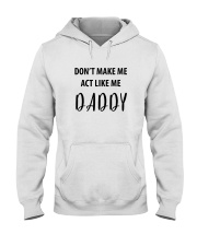 DON'T MAKE ME ACT LIKE ME DADDY- ONLY 16 TODAY Hooded Sweatshirt thumbnail