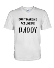 DON'T MAKE ME ACT LIKE ME DADDY- ONLY 16 TODAY V-Neck T-Shirt thumbnail
