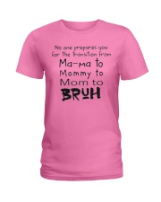 ONLY 17USD TODAY-MOM TO- BRUH Ladies T-Shirt thumbnail