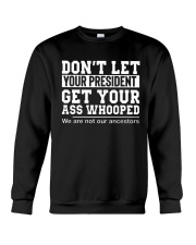 DON'T LET YOUR PRESIDENT- ONLY 17 TODAY Crewneck Sweatshirt thumbnail