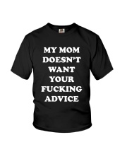 MY MOM DOESN'T WANT YOUR FUKING ADVICE Youth T-Shirt front