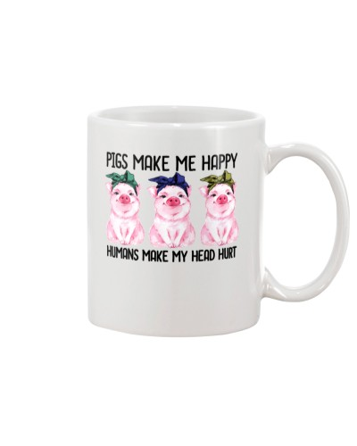 Pigs Make Me Happy Humans Make My Head Hurt