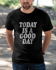 Today is a good day Classic T-Shirt apparel-classic-tshirt-lifestyle-front-50