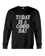 Today is a good day Crewneck Sweatshirt thumbnail