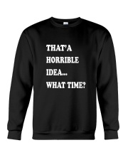That a horrible idea what time Crewneck Sweatshirt thumbnail