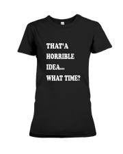 That a horrible idea what time Premium Fit Ladies Tee thumbnail