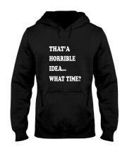 That a horrible idea what time Hooded Sweatshirt thumbnail