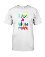 i am a richman Classic T-Shirt front