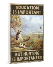 EDUCATION IS IMPORATNT BUT HUNTING IS IMPORTANTER 24x36 Gallery Wrapped Canvas Prints thumbnail