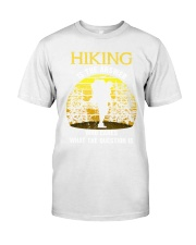 Hiking is the answer Classic T-Shirt tile
