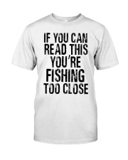 You're Fishing Too Close Classic T-Shirt front