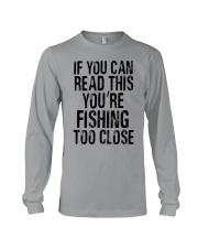 You're Fishing Too Close Long Sleeve Tee thumbnail