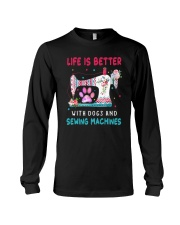 Life Is Better With Dogs And Sew Machines Long Sleeve Tee thumbnail