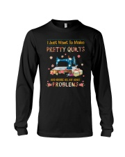 I Just Want To Make Pretty Quilts Long Sleeve Tee thumbnail
