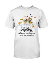 Knitting Make Me Happy Classic T-Shirt front